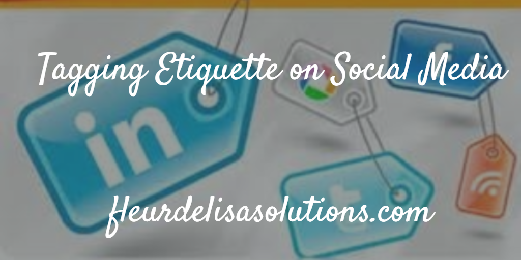 Do you tag people on your social media posts? Do people tag you? Love it or hate it, it is a common issue on social mediahttp://www.fleurdelisasolutions.com/tagging-etiquette-on-social-media/