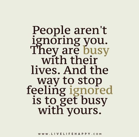 People Arent Ignoring You Life Quotes Life Quotes Quotes Live