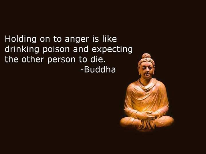 Holding anger is like drinking poison