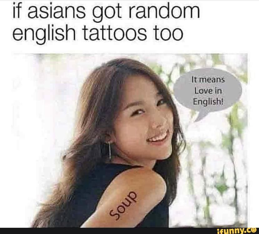 If Asians Got Random English Tattoos Too Ifunny Funny Tattoos Fails Funny Tattoos Funny Relationship Memes