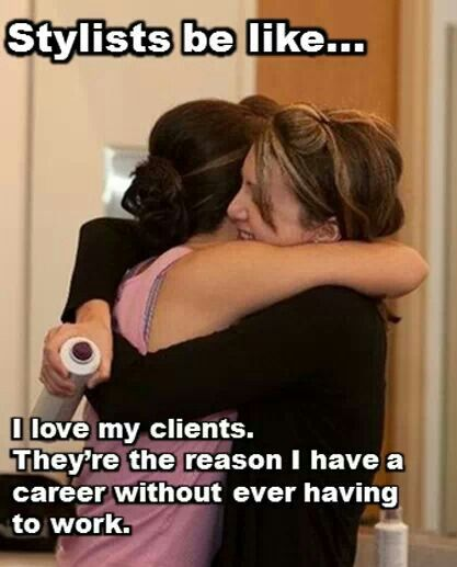I Really Do Love My Clients They Are Really My Friends Hairstylist Quotes Hairstylist Humor Hairdresser Humor