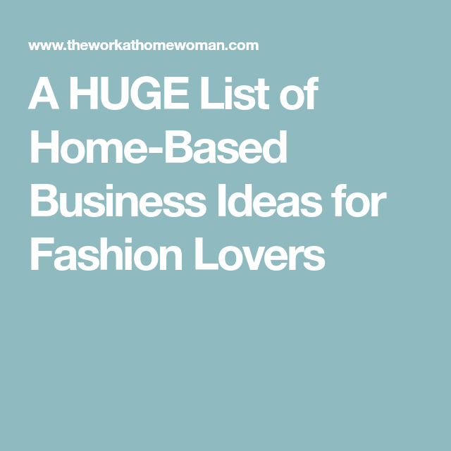 A Huge List Of Home Based Business Ideas For Fashion Lovers Business