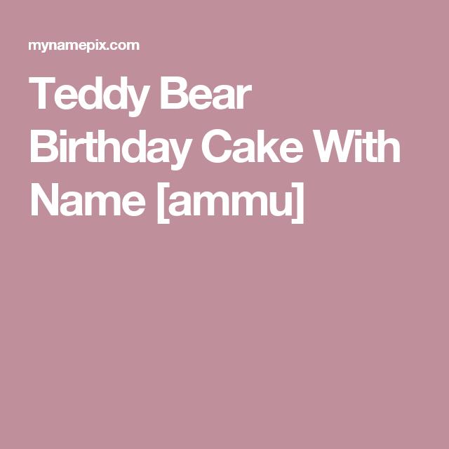 Teddy Bear Birthday Cake With Name Ammu B Pinterest Bear