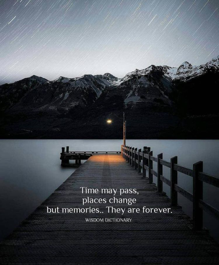 Time May Pass Places Change But Memories They Are Forever Memories Quotes Time Passing Quotes Memories