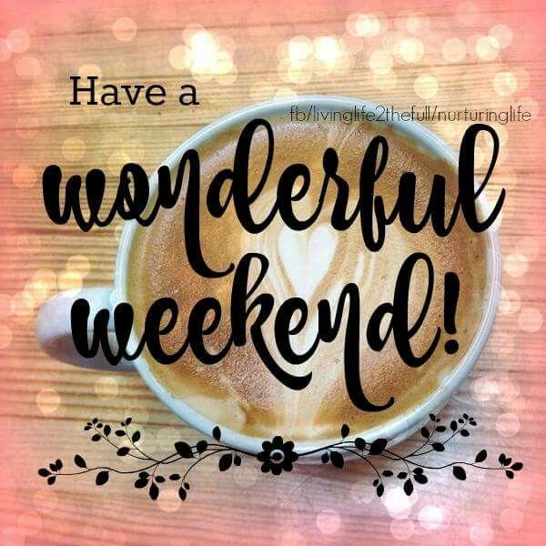 Have a wonderful weekend! | **HAPPY WEEKEND ** | Pinterest ...