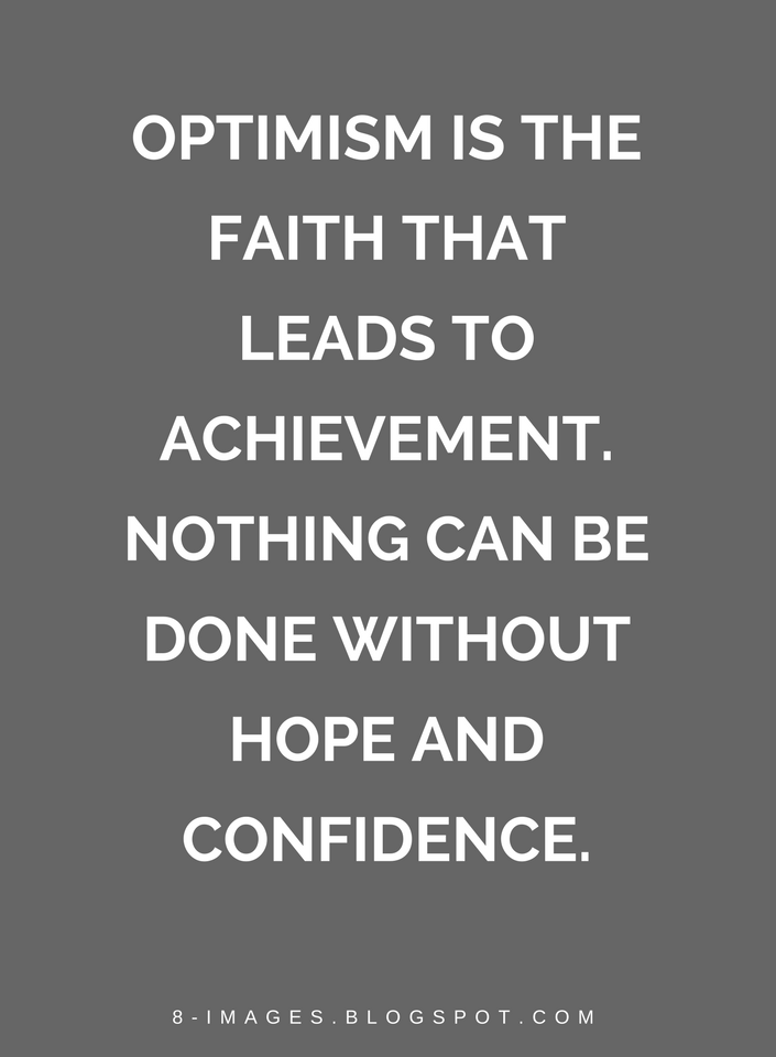 Quotes About Optimism Quotes Optimism Is The Faith That Leads To Achievementnothing Can