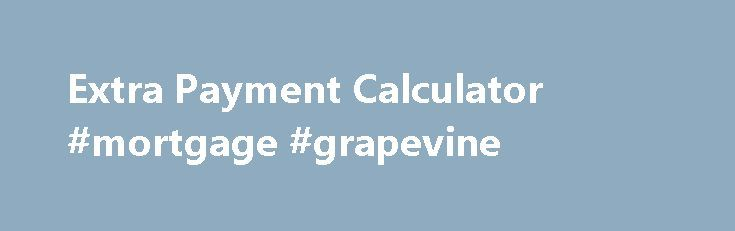 Extra Payment Calculator #mortgage #grapevine http\/\/mortgage - mortgage payment calculator extra payment