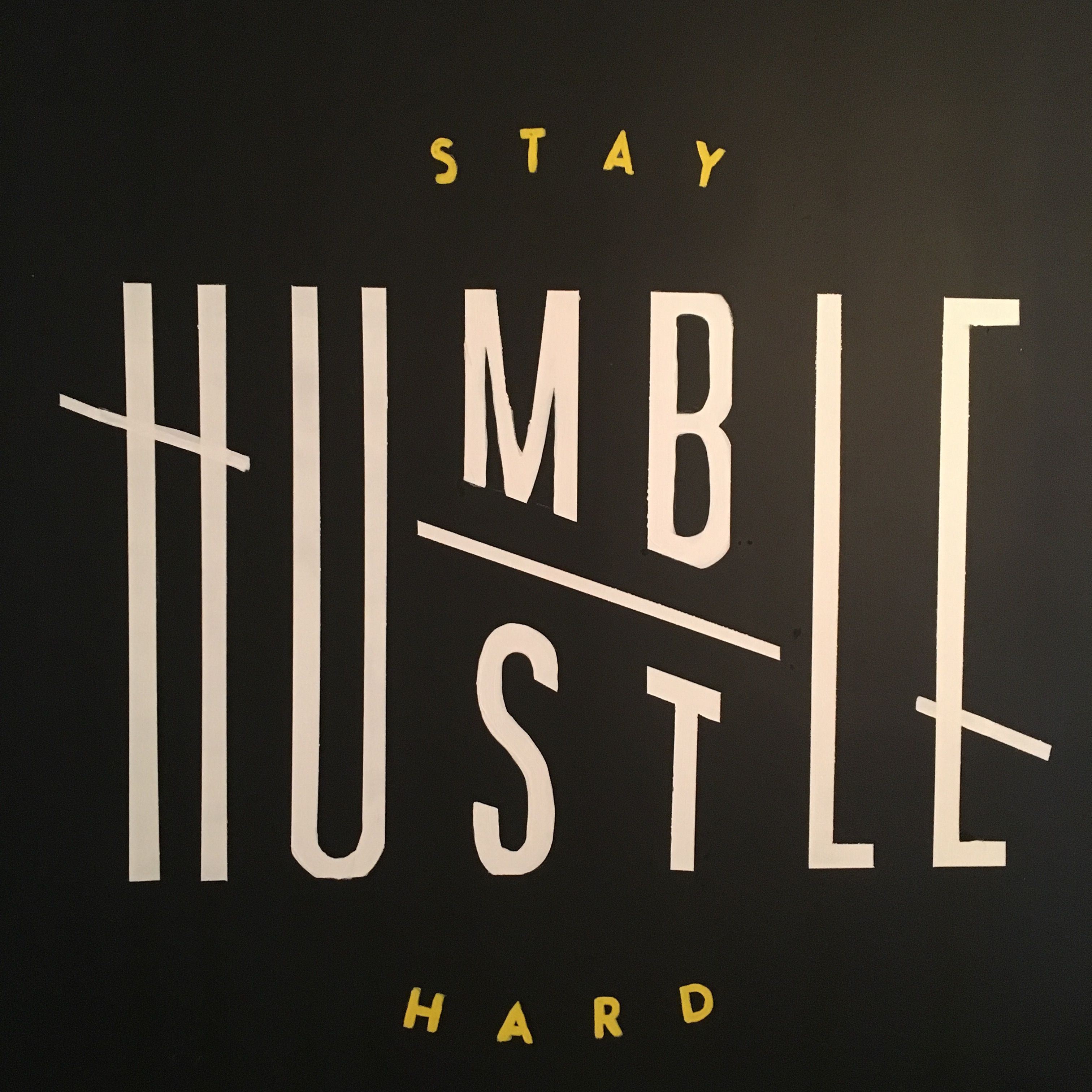 My Friends: Stay Humble, Hustle Hard. (Found At Kowork In