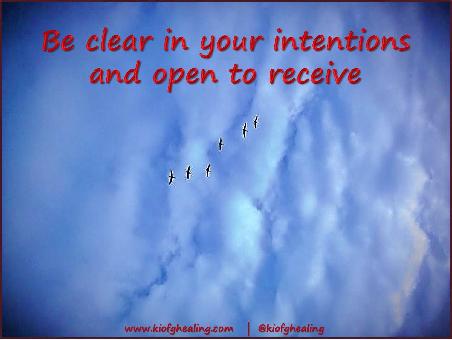 Be clear in your intentions and open to receive