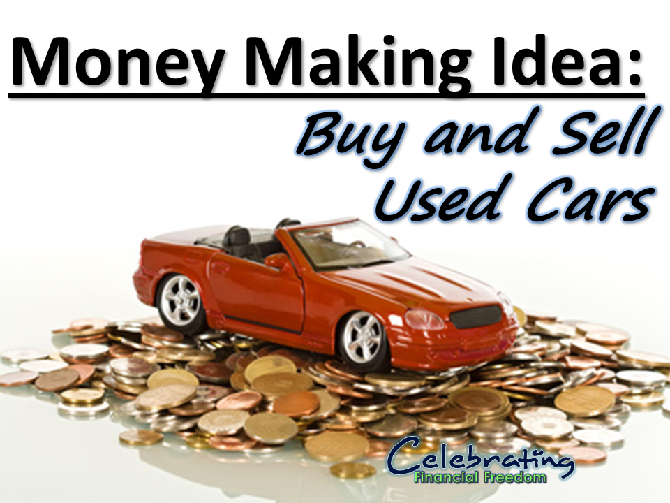 Money Making Idea #2- Buy & Sell Used Cars   Learning and Personal ...