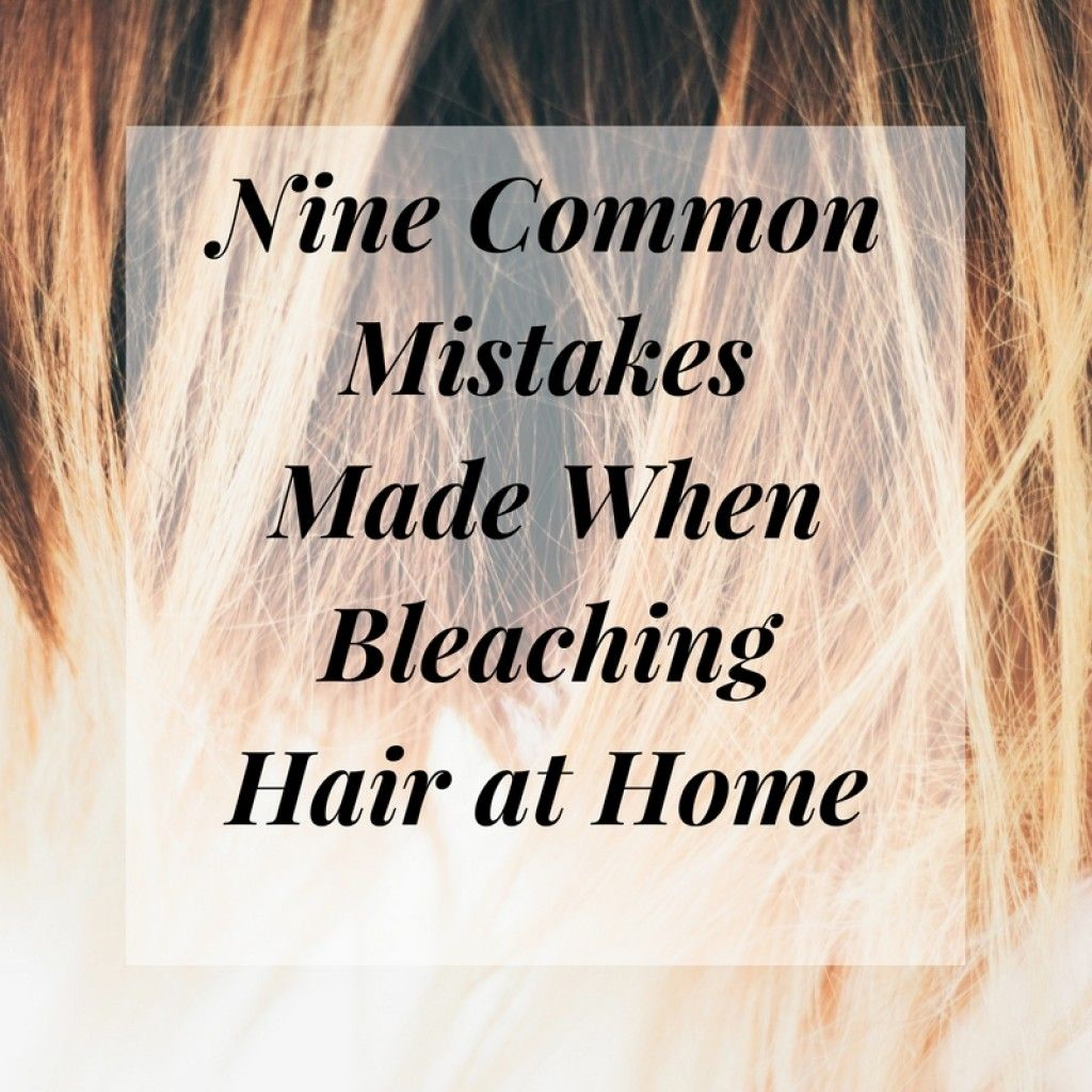 Top nine mistakes made when bleaching hair at home color