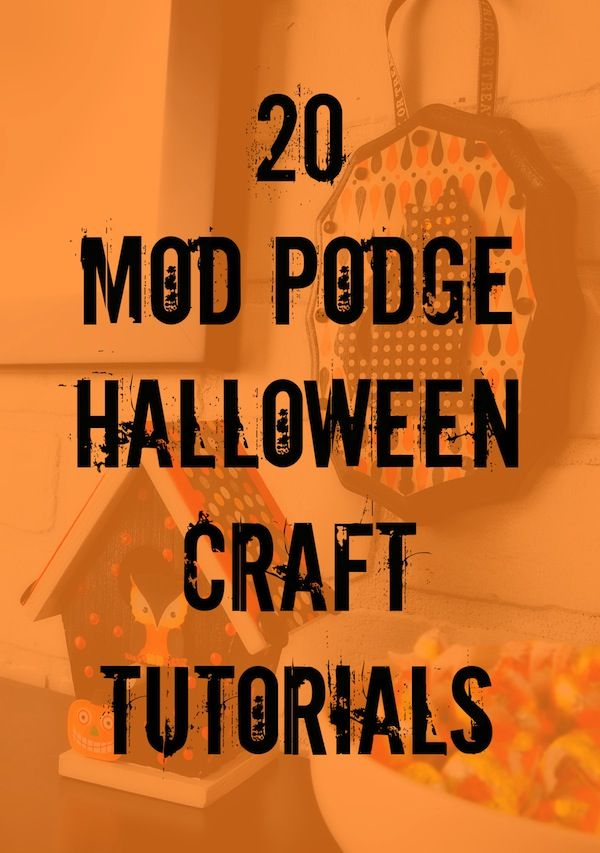 20 Mod Podge Halloween craft tutorials - tons of project ideas.