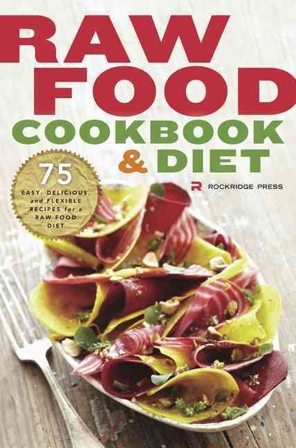 Raw food cookbook and diet 75 easy delicious and flexible recipes raw food cookbook and diet 75 easy delicious and flexible recipes for a raw food diet forumfinder Gallery