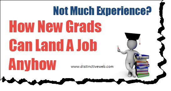 Not Much Experience? How New Grads Can Land A Job Anyhow - Tips