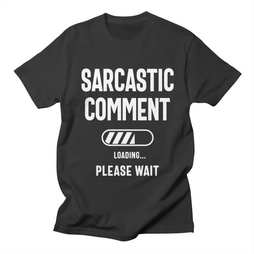 Sarcastic Comment Loading Funny Sarcasm