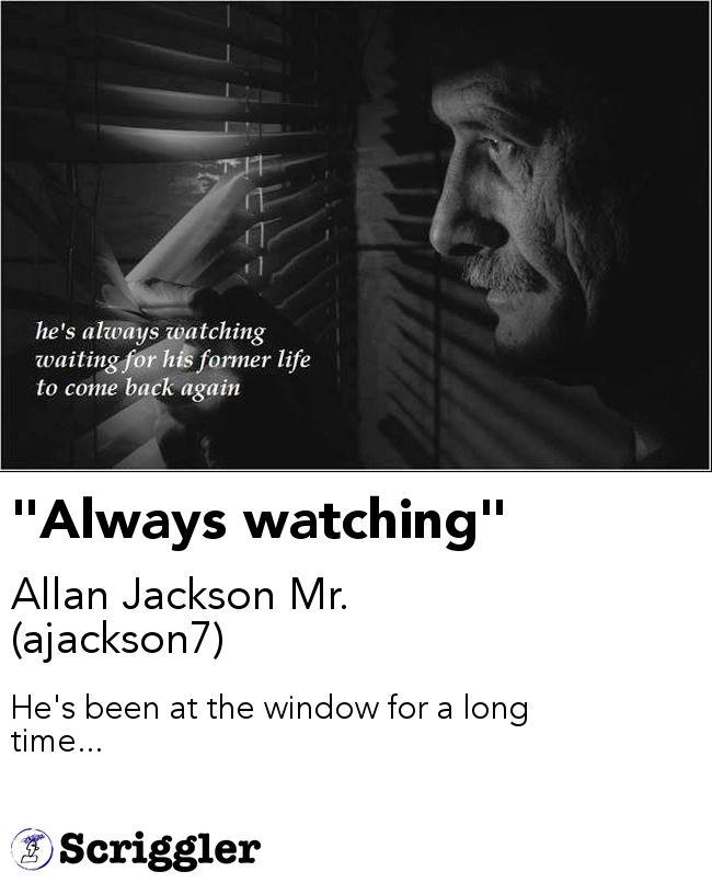 """""""Always watching"""" by Allan Jackson Mr. (ajackson7) https://scriggler.com/detailPost/poetry/30701"""