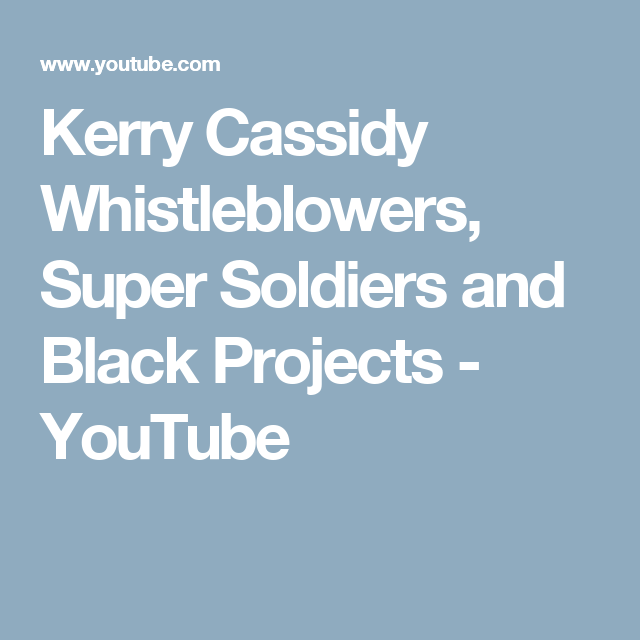 Kerry Cassidy Whistleblowers, Super Soldiers and Black Projects - YouTube