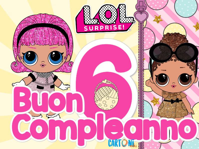 Cartoni Animati Le Lol Surprise Sono Pronte A Festeggiare Un Evento Speciale I Tuoi 6 Anni Tantissimi Buon Compleanno Auguri Di Buon Compleanno Compleanno