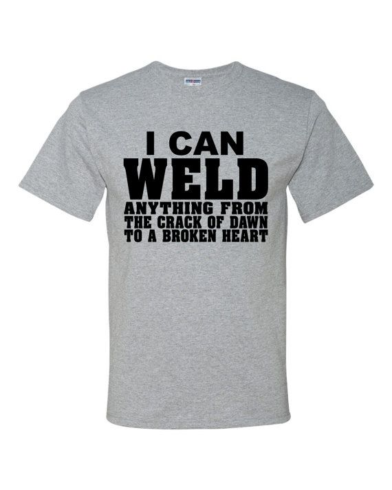 23c314e8 This Listing Is Our I Can Weld Anything From The Crack Of Dawn To A Broken  Heart T-Shirt -Shirts are made to order - Shown In Athletic Grey Color Tee