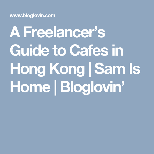 A Freelancer's Guide To Cafes In Hong Kong (Sam Is Home