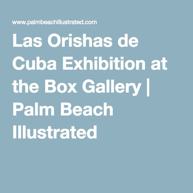 Las Orishas de Cuba Exhibition at the Box Gallery | Palm Beach Illustrated