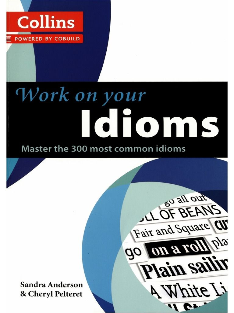 Collins Work On Your Idioms (pdf) Introduces The Most Frequently Used  Idioms In English