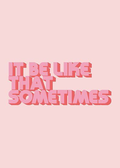 'It Be Like That Sometimes - Pink' Poster by Lyman Creative Co.
