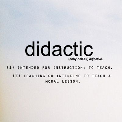 Didactic; intended for instruction; to teach; teaching or intending ...