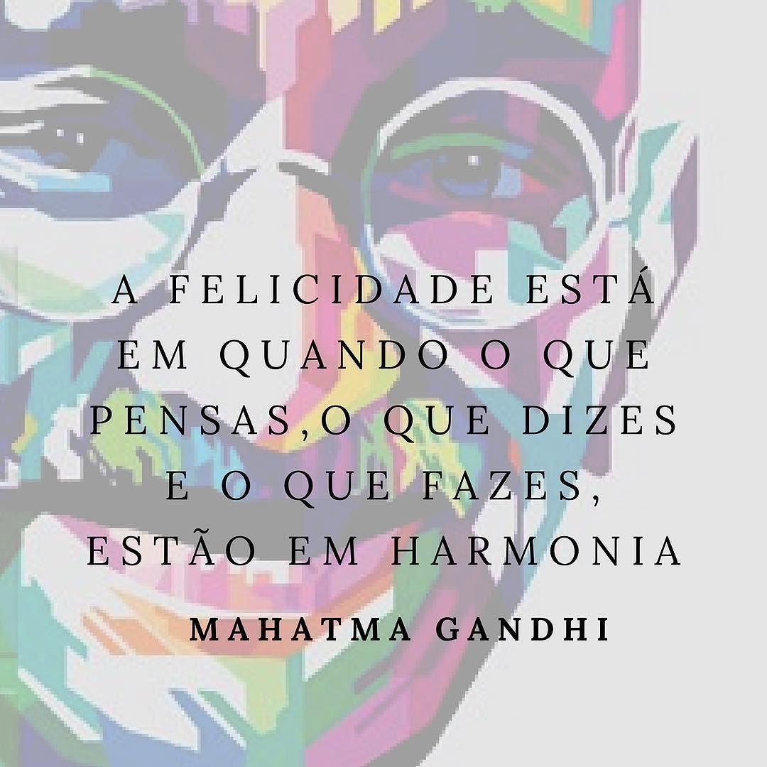A felicidade está em quando o que pensas o que dizes e o que fazes estão em harmonia. - Mahatma Gandhi #felicidade #citações #gandhi
