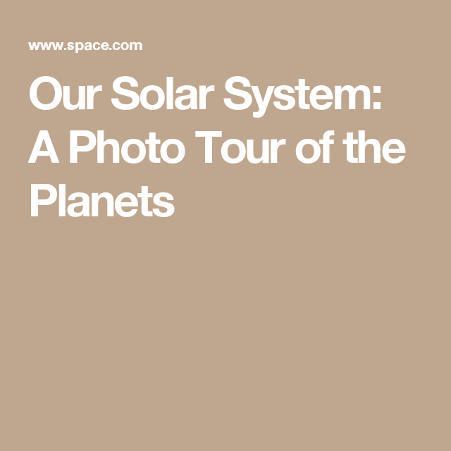 Our Solar System: A Photo Tour of the Planets