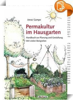 """Permakultur im Hausgarten :: Wege zum eigenen Permakultur-Garten<br>Mit diesem Buch gibt der Autor einen Leitfaden an die Hand, wie ein Hausgarten<br>Stück für Stück zum persönlichen und vielseitigen Permakultur-Garten gestaltet<br>oder umgestaltet werden kann.<br>Auch in kleinen Gärten oder sogar auf dem Balkon kann mit dem Gestaltungskonzept<br>""""Permakultur"""" erreicht werden, dass sie fruchtbarer und blühender werden,<br>mehr essbaren Ertrag bringen, schön aussehen und dabei – nic..."""