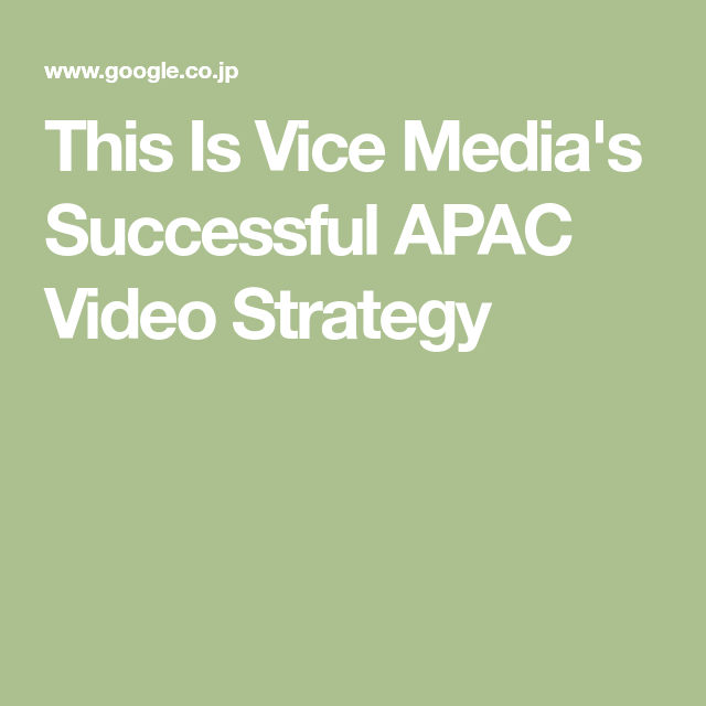 This Is Vice Media S Successful Apac Video Strategy
