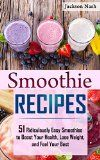 Smoothie Recipes: 51 Ridiculously Easy Smoothies to Boost Your Health, Lose Weight, and Feel Your Best (Smoothie Recipes - Weight Loss - Healing - Green Smoothies - Micronutrients) - http://howtomakeastorageshed.com/articles/smoothie-recipes-51-ridiculously-easy-smoothies-to-boost-your-health-lose-weight-and-feel-your-best-smoothie-recipes-weight-loss-healing-green-smoothies-micronutrients/