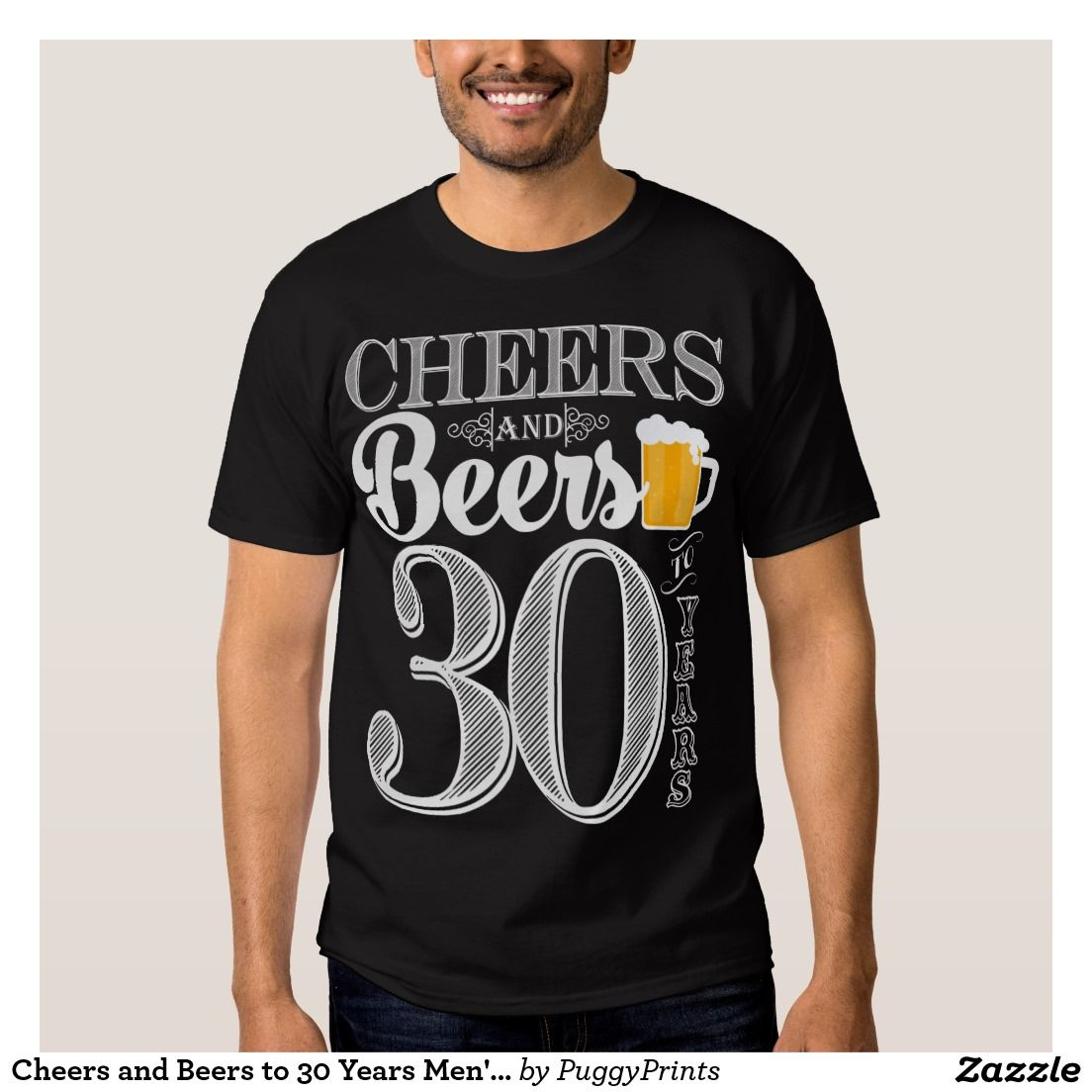 9997b3ce9 Cheers and Beers to 30 Years Men's T-Shirt | Zazzle.com in 2019 ...