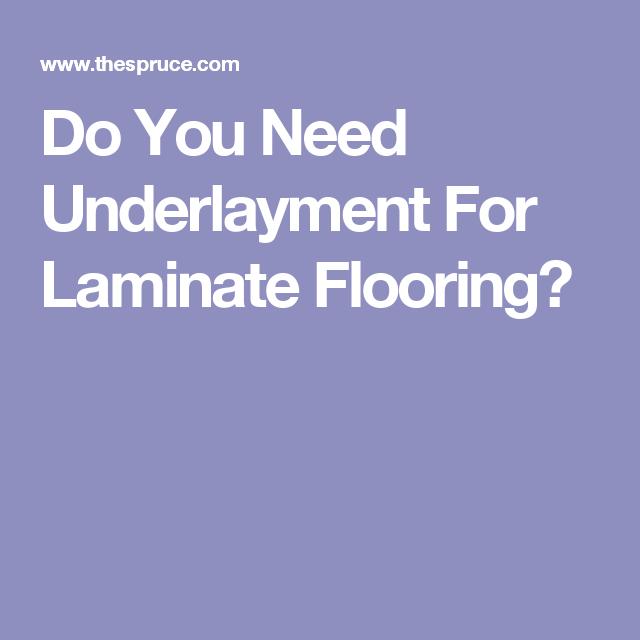 Do You Need Underlayment For Laminate Flooring Pinterest
