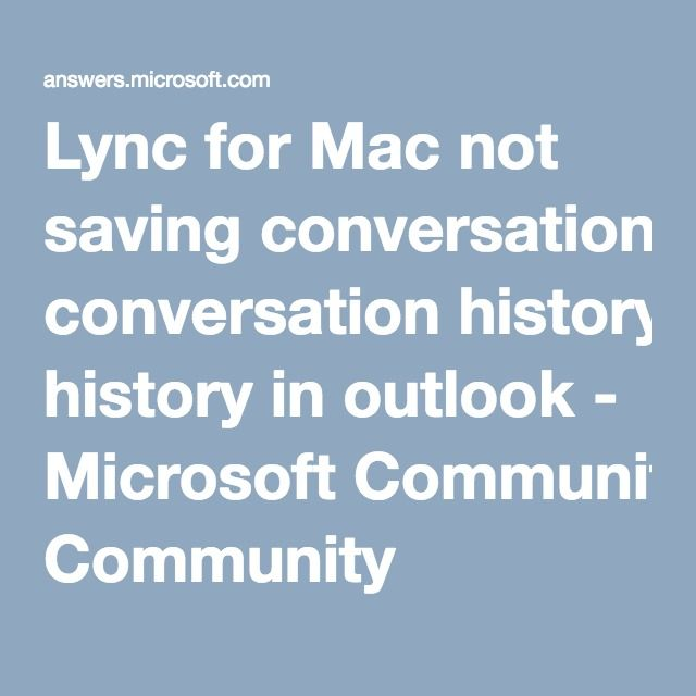 Lync for Mac not saving conversation history in outlook ...