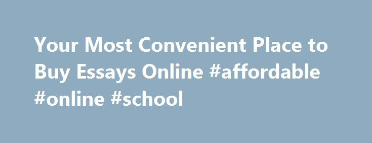 your most convenient place to buy essays online affordable  your most convenient place to buy essays online affordable online school