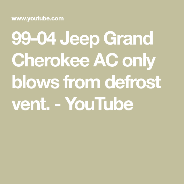 99 04 Jeep Grand Cherokee Ac Only Blows From Defrost Vent