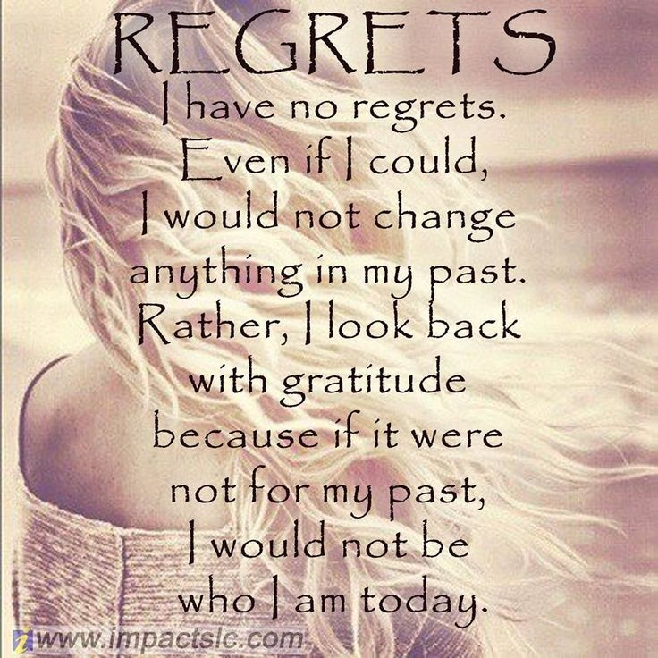 I Have No Regrets My Past Has Made Me Who I Am Today Regret Quotes Journey Quotes Amazing Quotes