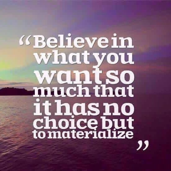 John Wilson On Instagram Believe In What You Want So Much It Has No Choice But To Materia Law Of Attraction Positive Quotes For Life Law Of Attraction Quotes