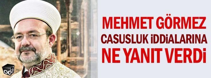 Mehmet Görmez casusluk iddialarına ne yanıt verdi