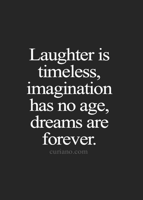 Best Inspirational Positive Quotes :Laughter is timeless, imagination has no age, dreams are forever….