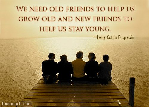 We Need Old Friends New Friends Quotes Pinterest Friendship