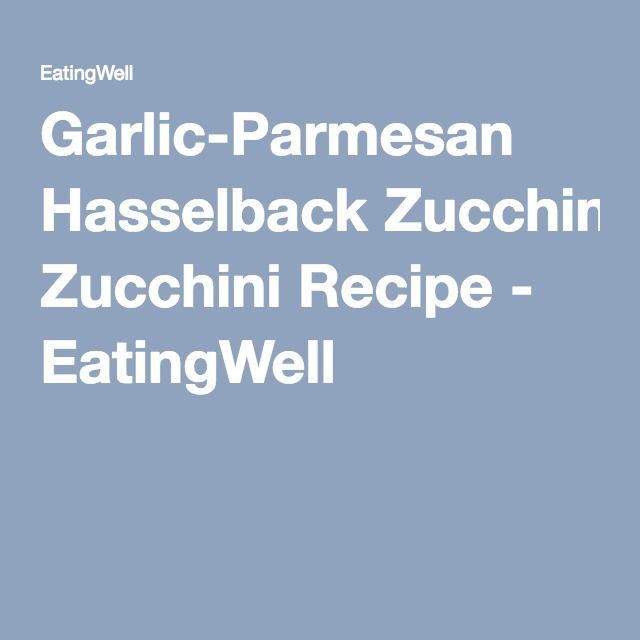 Garlic-Parmesan Hasselback Zucchini Recipe - EatingWell