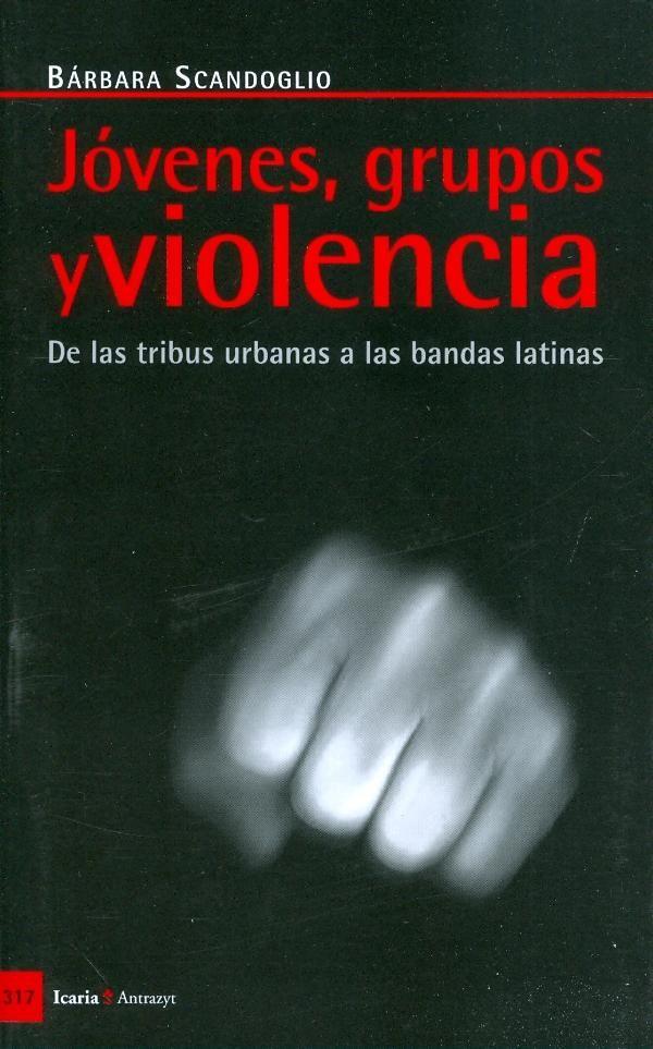 Jóvenes, grupos y violencia : de la tribus urbanas a las bandas latinas / Bárbara Scandoglio