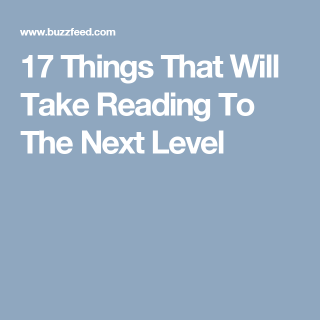 17 Things That Will Take Reading To The Next Level