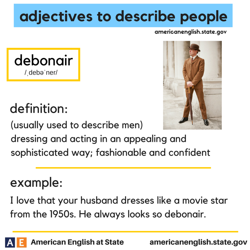 adjectives to describe people: debonair -         Repinned by Chesapeake College Adult Ed. We offer free classes on the Eastern Shore of MD to help you earn your GED - H.S. Diploma or Learn English (ESL).  www.Chesapeake.edu