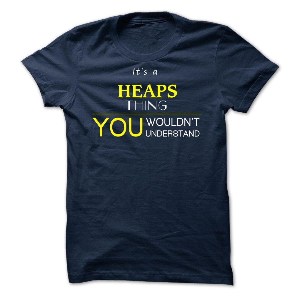 HEAPS  -ITS A HEAPS THING ! YOU WOULDNT UNDERSTAND T-Shirts Hoodie Tees Shirts