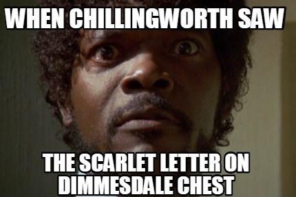 Meme Maker When Chillingworth Saw The Scarlet Letter On Dimmesdale