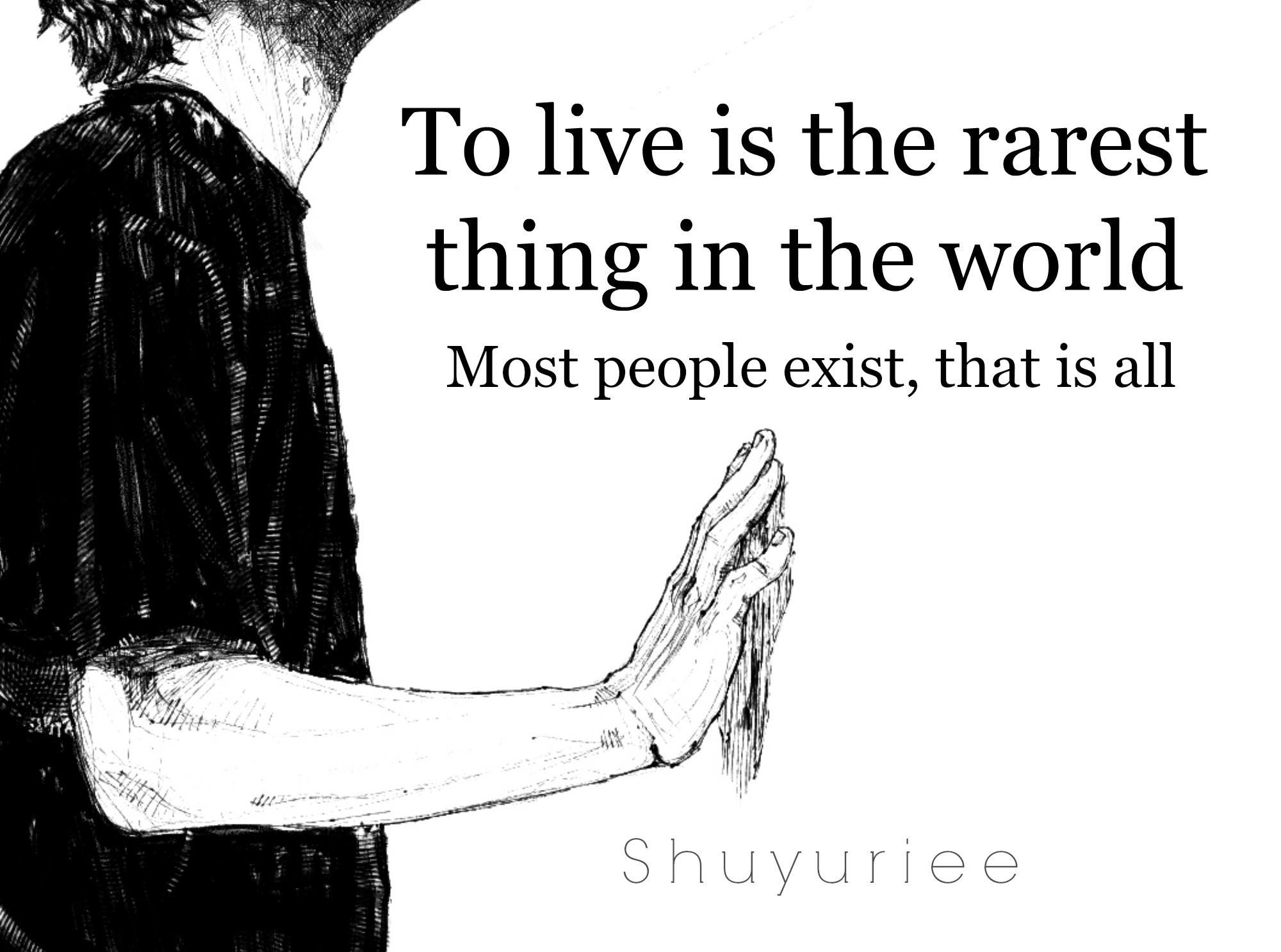 to live is the rarest thing in the world most people exist that is all To live is the rarest thing in the world most people just exist – oscar wilde to  live is the rarest thing in the world most people just exist.